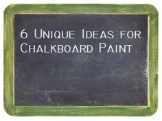 6 Unique Ideas for Chalkboard Paint- great ideas and tips!