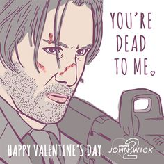 Youre Dead To Me, Get Tickets, Keanu Reeves, John Wick, Happy Valentines Day, Fan Art, Memes, Cards, Anonymous