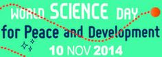 World science day  http://www.unesco.org/new/en/unesco/events/prizes-and-celebrations/celebrations/international-days/world-science-day-for-peace-and-development/world-science-day-2014/