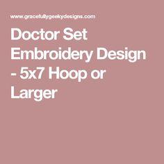 Doctor Set Embroidery Design - 5x7 Hoop or Larger