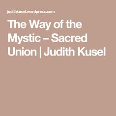 The Way of the Mystic – Sacred Union | Judith Kusel