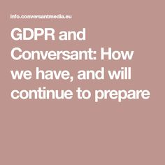 Conversant supports the principle of GDPR and is already well positioned to provide compliant services. This is how Conversant has, and is continuing to prepare Cyber