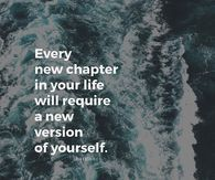 Every New Chapter In Your Life Will Require A New Version Of Yourself