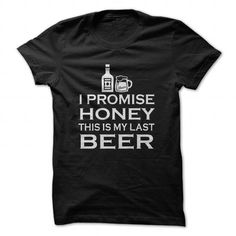I Promise, this is my last beer T-Shirts, Hoodies (19$ ==► Order Here!)