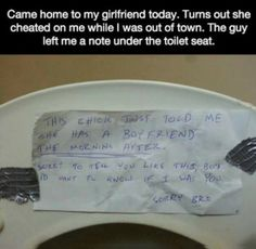 Obviously cheating isn't funny but the manner in which he told the guy kind of is. This Guy Left A Note Under The Toilet Seat