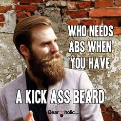 Who Needs Abs When You Have A Kick Ass Beard #KickAssBeard #BeardLife From Beardoholic.com