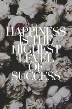 Happiness is the highest level of #success.  Don't let Monday's bring you down! Here are a few words to get you through the day in a bright and cheery mood. Happy Monday gorgeous!