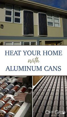 Yes, you can heat your home with recycled pop cans! Here's how.