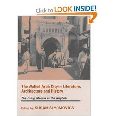 The Walled Arab City in Literature, Architecture, and History: The Living Medina in the Maghrib, Edited by Susan Slyomovics, CSW Affiliated Faculty Member