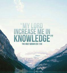 ~ Quran 20:114 ~