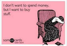 Story of my life. Lol I don't want to spend my money. but ur money is different story lol hehe Great Quotes, Quotes To Live By, Me Quotes, Funny Quotes, Mommy Quotes, Witty Quotes, Dating Quotes, Behind Blue Eyes, Frases Humor