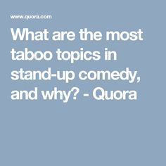 What are the most taboo topics in stand-up comedy, and why? - Quora