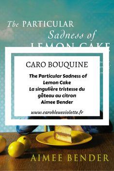 The Particular Sadness of Lemon Cake / La singulière tristesse du gâteau au citron - Aimee Bender.  Imaginez qu'en mangeant, vous puissiez ressentir les émotions des personnes qui ont préparé votre nourriture...  #roman #lecture #coupdecoeur  #AimeeBender