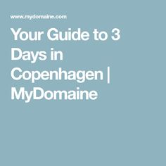 Your Guide to 3 Days in Copenhagen | MyDomaine