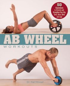 Ab Wheel Workouts 50 Exercises to Stretch and Strengthen Your Abs, Core, Arms, Back and Legs