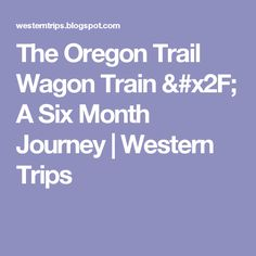 The Oregon Trail Wagon Train / A Six Month Journey | Western Trips