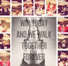 """""""Win today and we walk together forever."""" - Fred Shero"""