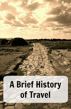 A Brief History of Travel. Learn about the historey of travel in under two minutes. What are we driven to travel? Ann K Addley travel blog