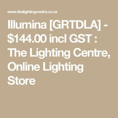 Illumina [GRTDLA] - $144.00 incl GST : The Lighting Centre, Online Lighting Store