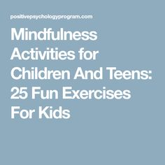 Mindfulness Activities for Children And Teens: 25 Fun Exercises For Kids