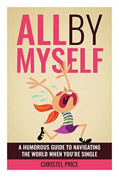 All By Myself: A Humorous Guide to Navigating the World When You're Single by Christel Price http://www.amazon.com/dp/B010KAVOFY/ref=cm_sw_r_pi_dp_b4ZMvb00NGAKN