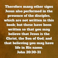John Therefore many other signs Jesus also performed in the presence of the disciples, which are not written in this book; but these have been written so that you may believe that Jesus is the Christ, the Faith Prayer, God Prayer, Faith In God, Salvation Scriptures, Bible Scriptures, Savior, Jesus Christ, Soli Deo Gloria, Inspirational Prayers