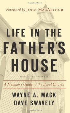Life in the Father's House: A Member's Guide to the Local Church by Wayne A. Mack. $10.40. Author: Wayne A. Mack. Publisher: P & R Publishing; Rev Exp edition (December 1, 2006). Publication: December 1, 2006. Save 20% Off!