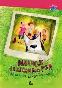 """K o k o n F a n t a z j i: """"Wakacje grzecznego psa"""", Katarzyna Terechowicz i Wojciech Cesarz; ilustracje: Joanna Rusinek"""