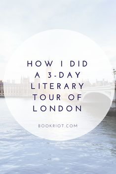 How I did a 3-day literary tour of London -- and how you can, too! literary tourism | literary london | bookish tours | bookish london