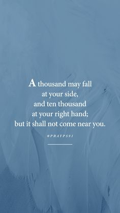 thousand may fall at your side, and ten thousand at your right hand; Psalm 91 Prayer, Psalms, Prayer For Protection, By Your Side, Gods Promises, First Love, Believe, Prayers, Poetry