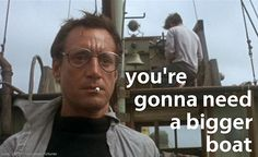 "famous movie quotes ... after all these years ... ""you're still gonna need a bigger boat!"" - 1975"