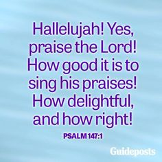 ♥ ♫ ♪ Hallelujah!  ♥ ♫ ♪  Yes, praise the Lord!  How good it is to sing His praises!   How delightful, and how RIGHT! ♥ ♫ ♪