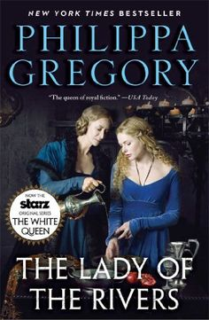 The Lady of the Rivers: A Novel (The Cousins' War) by Philippa Gregory, http://www.amazon.com/dp/B004T4KX32/ref=cm_sw_r_pi_dp_259rsb07Z5TSH