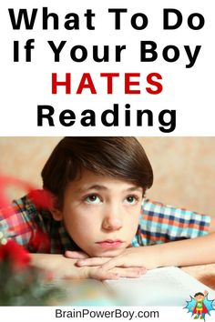 """Has your boy or a boy you know said """"I hate reading!""""? If so, now is the time to take action. Use these tips to improve the situation and help your boy move toward a new relationship with reading."""