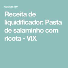 Receita de liquidificador: Pasta de salaminho com ricota - VIX