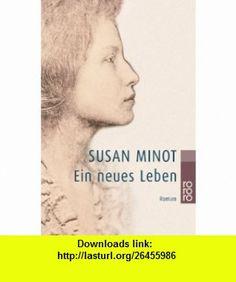 Ein neues Leben. (9783499229053) Susan Minot , ISBN-10: 3499229056  , ISBN-13: 978-3499229053 ,  , tutorials , pdf , ebook , torrent , downloads , rapidshare , filesonic , hotfile , megaupload , fileserve