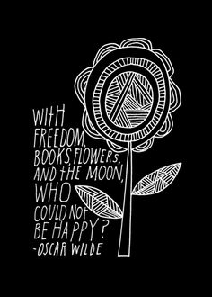 """With freedom, books, flowers, and the moon, who could not be happy?"" Wisdom from Oscar Wilde, hand-lettered by Lisa Congdon (previously), who knows a thing or two about illustrating timeless life-advice."