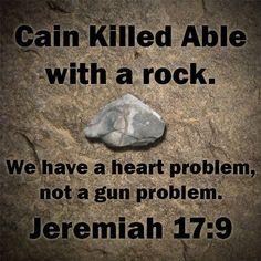 """""""Caim matou Abel com uma pedra.  Temos problemas com o CORAÇÃO e não com armas"""" Jeremias 17:9"""