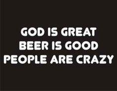 #Beer Humor - God is great, #beer is good, people are crazy!