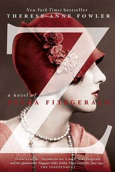 Z: A Novel of Zelda Fitzgerald by Therese Anne Fowler | 43 Books You Won't Be Able To Stop Talking About