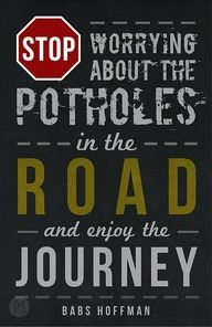 """Stop worrying about the potholes in the road and celebrate the journey!"" Barbara Hoffman #travel #quotes"