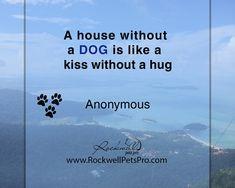 A house without a Dog is like a kiss without a hug. www.rockwellpetspro.com  #Dog