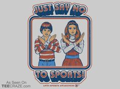 Say No To Sports T-Shirt - https://teecraze.com/say-no-sports-t-shirt/ -  Designed by Steven Rhodes     #tshirt #tee #art #fashion #TCRZ #clothing #apparel #sports