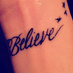 Believe tattoo: would be cute with small Tinker Bell or Peter Pan