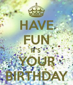 HAVE FUN IT'S YOUR BIRTHDAY - KEEP CALM AND CARRY ON Image Generator