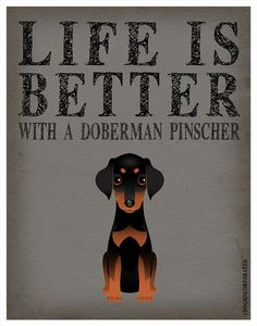 Life is Better with a Doberman Pinscher Art by DogsIncorporated, $29.00