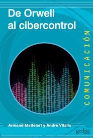 De Orwell al cibercontrol / Armand Mattelart, André Vitalis ; [traducción, Juan Carlos Miguel de Bustos]