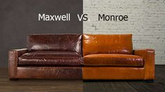 Monroe vs Maxwell, from Cococo Home:   The Monroe is the functional equivalent of Restoration Hardware's Maxwell sofa. They share the same contemporary track arm style, the same essential proportions, and they both come in a deep version. You can see the Restoration Hardware Maxwell Leather Sofa here: RH Maxwell Leather Sofa