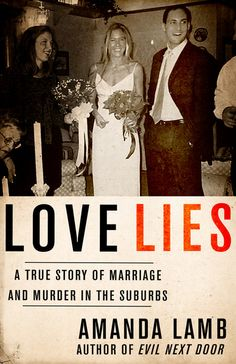 Love Lies: A True Story of Marriage and Murder in the Suburbs by Amanda Lamb