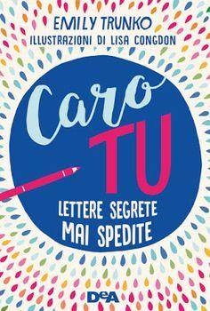 Sweety Reviews: [Novità in libreria] Caro tu, Lettere segrete mai spedite, di Emily Trunko